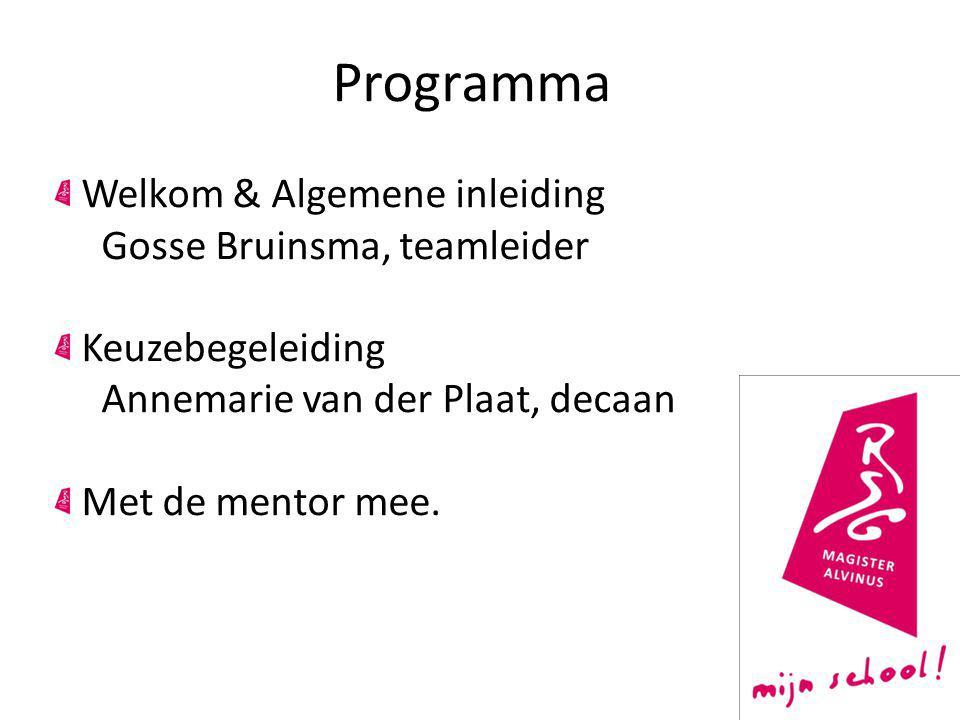 Programma Welkom & Algemene inleiding Gosse Bruinsma, teamleider Keuzebegeleiding Annemarie van der Plaat, decaan Met de mentor mee.