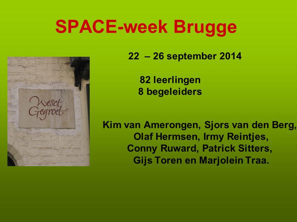 SPACE-week Brugge 22 – 26 september 2014 82 leerlingen 8 begeleiders Kim van Amerongen, Sjors van den Berg, Olaf Hermsen, Irmy Reintjes, Conny Ruward,