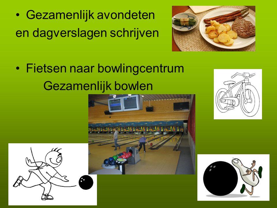 Gezamenlijk avondeten en dagverslagen schrijven Fietsen naar bowlingcentrum Gezamenlijk bowlen