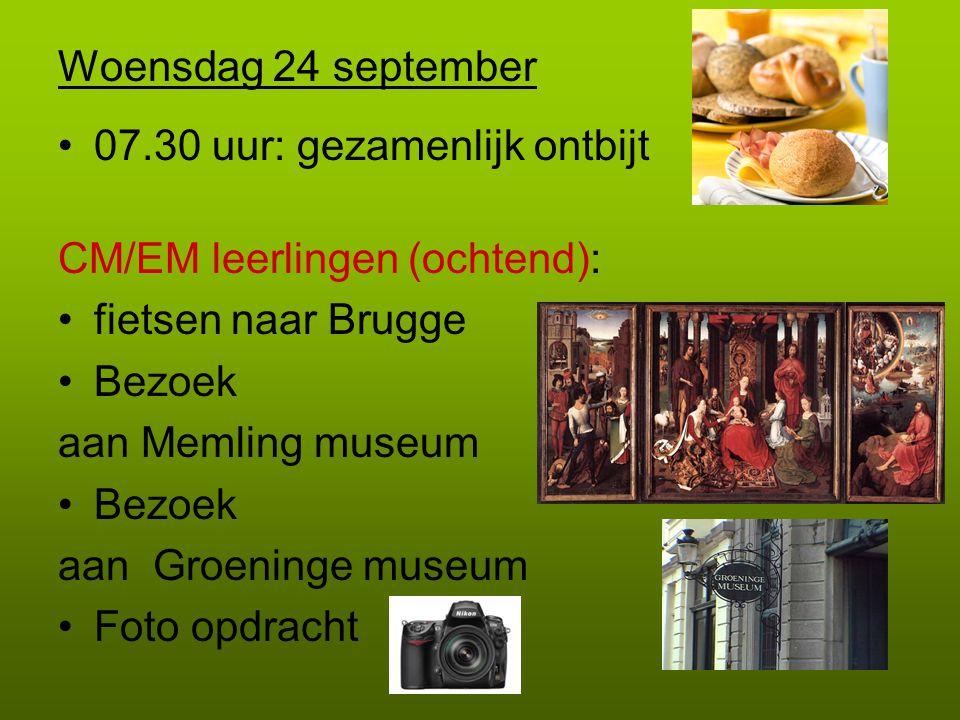 Woensdag 24 september 07.30 uur: gezamenlijk ontbijt CM/EM leerlingen (ochtend): fietsen naar Brugge Bezoek aan Memling museum Bezoek aan Groeninge mu