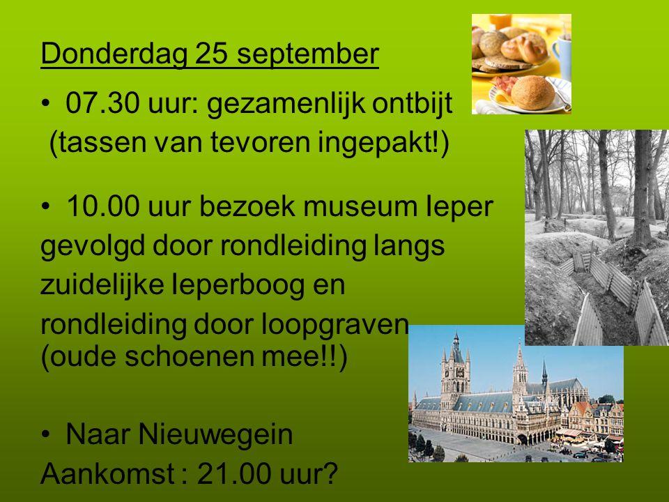 Donderdag 25 september 07.30 uur: gezamenlijk ontbijt (tassen van tevoren ingepakt!) 10.00 uur bezoek museum Ieper gevolgd door rondleiding langs zuid
