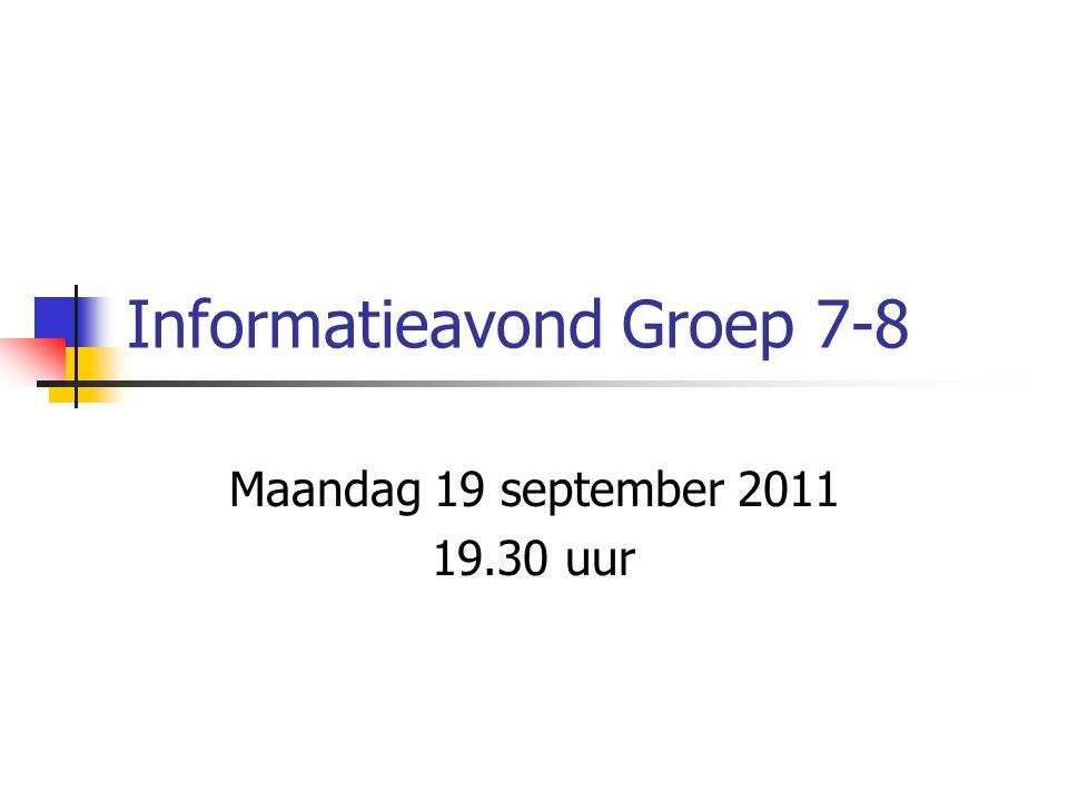 Informatieavond Groep 7-8 Maandag 19 september 2011 19.30 uur
