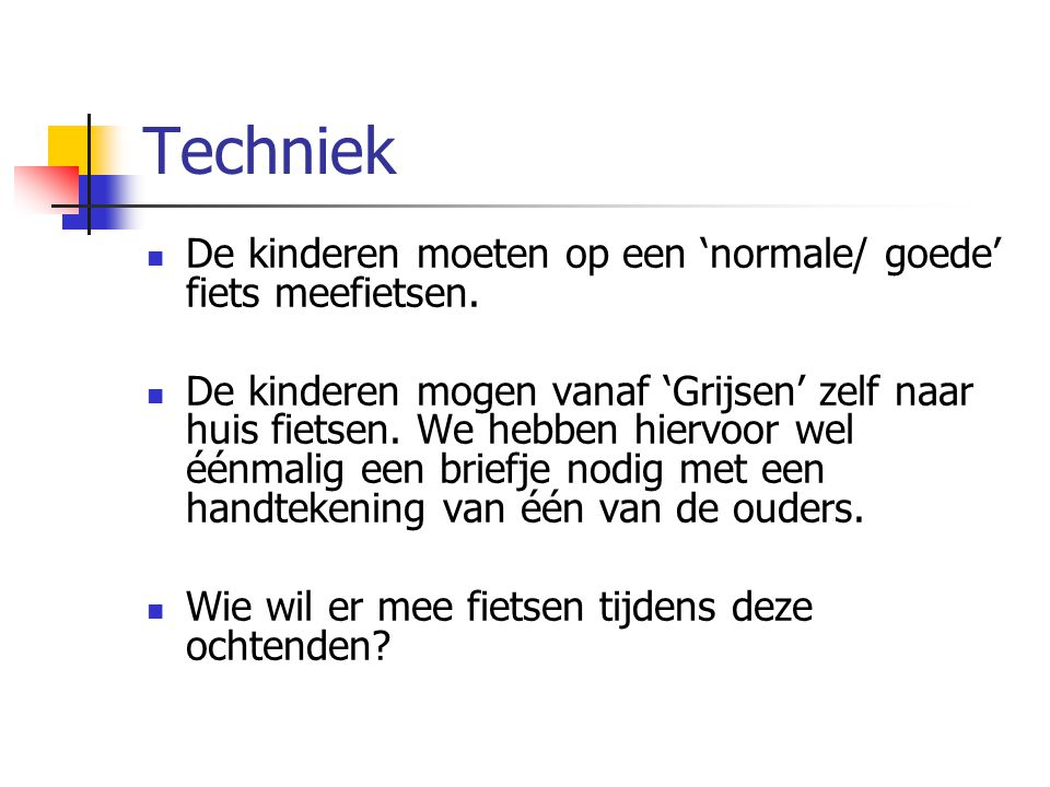 Techniek De kinderen moeten op een 'normale/ goede' fiets meefietsen.
