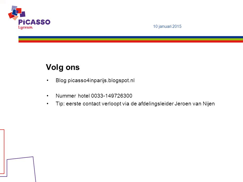 Volg ons Blog picasso4inparijs.blogspot.nl Nummer hotel 0033-149726300 Tip: eerste contact verloopt via de afdelingsleider Jeroen van Nijen 10 januari 2015