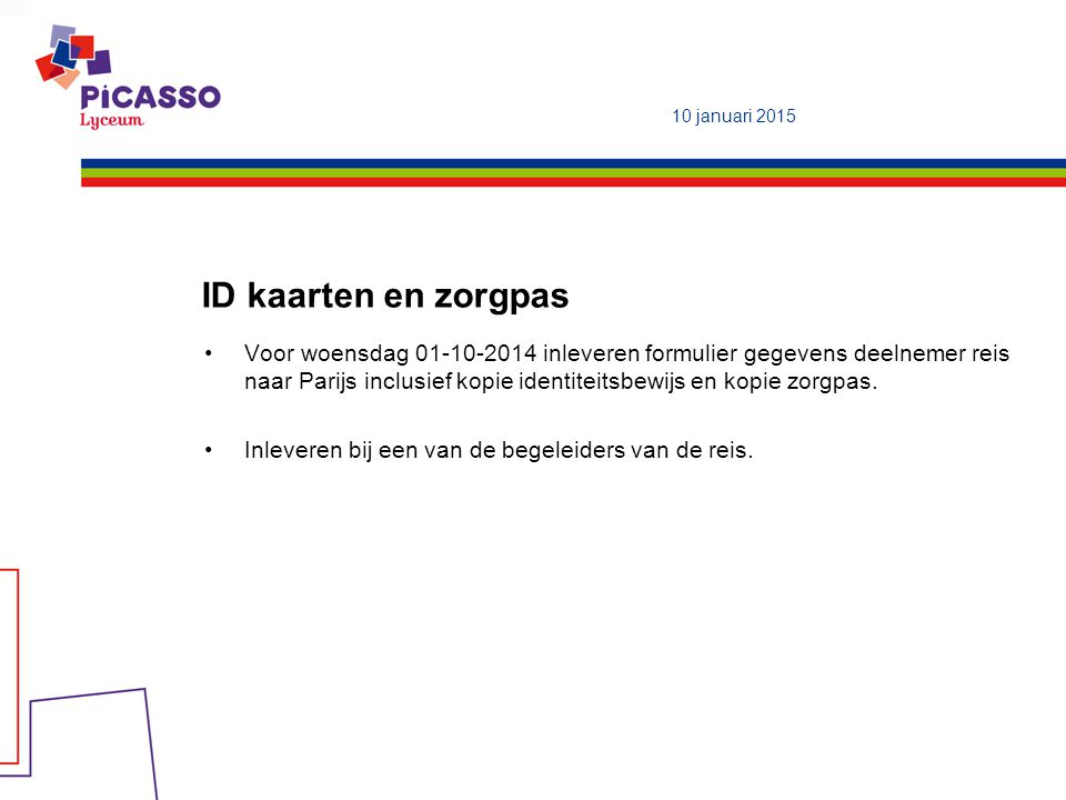 ID kaarten en zorgpas Voor woensdag 01-10-2014 inleveren formulier gegevens deelnemer reis naar Parijs inclusief kopie identiteitsbewijs en kopie zorgpas.