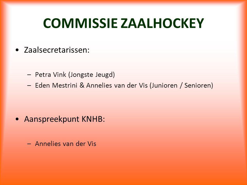 COMMISSIE ZAALHOCKEY Zaalsecretarissen: –Petra Vink (Jongste Jeugd) –Eden Mestrini & Annelies van der Vis (Junioren / Senioren) Aanspreekpunt KNHB: –A