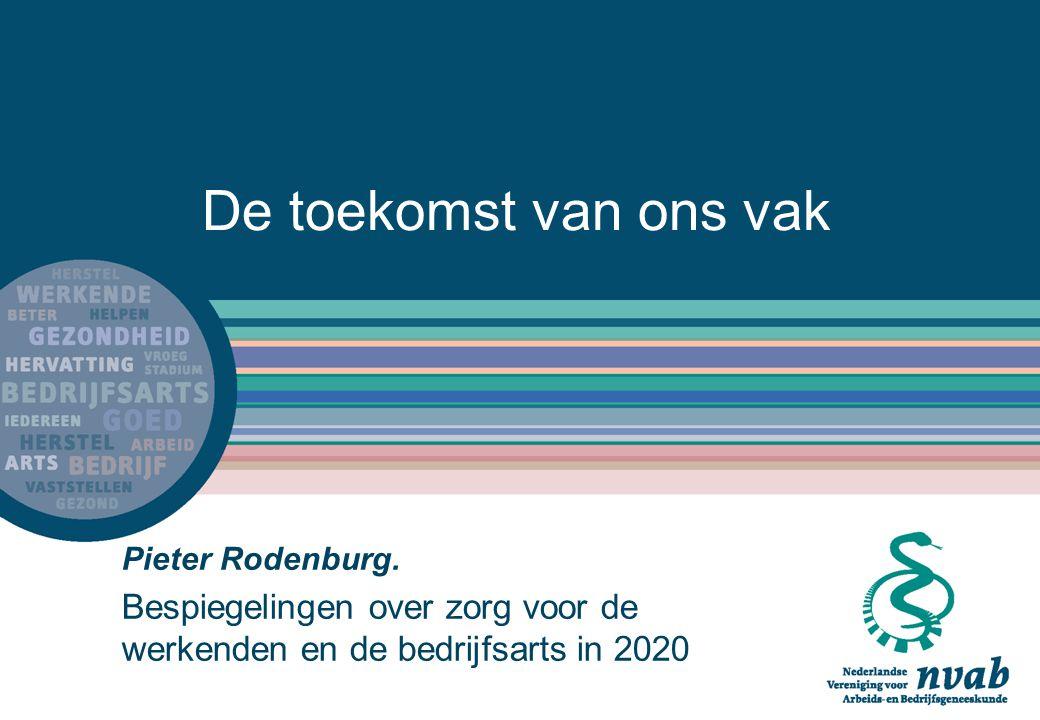 De toekomst van ons vak Pieter Rodenburg. Bespiegelingen over zorg voor de werkenden en de bedrijfsarts in 2020