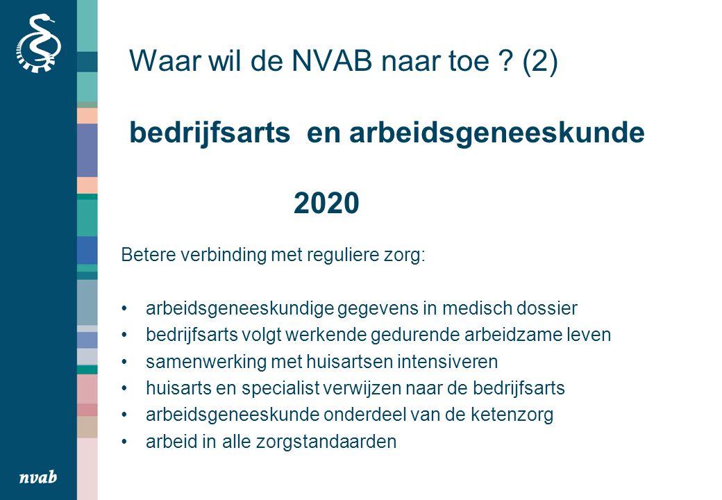 Waar wil de NVAB naar toe ? (2) bedrijfsarts en arbeidsgeneeskunde 2020 Betere verbinding met reguliere zorg: arbeidsgeneeskundige gegevens in medisch