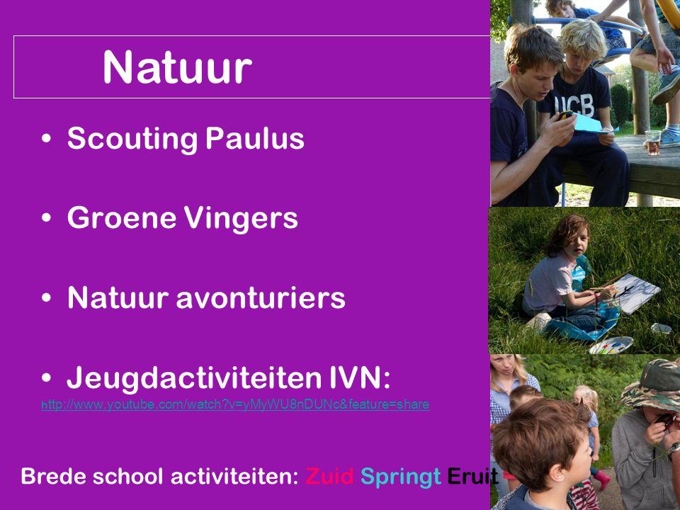 Natuur Scouting Paulus Groene Vingers Natuur avonturiers Jeugdactiviteiten IVN: h ttp://www.youtube.com/watch?v=yMyWU8nDUNc&feature=share Brede school activiteiten: Zuid Springt Eruit