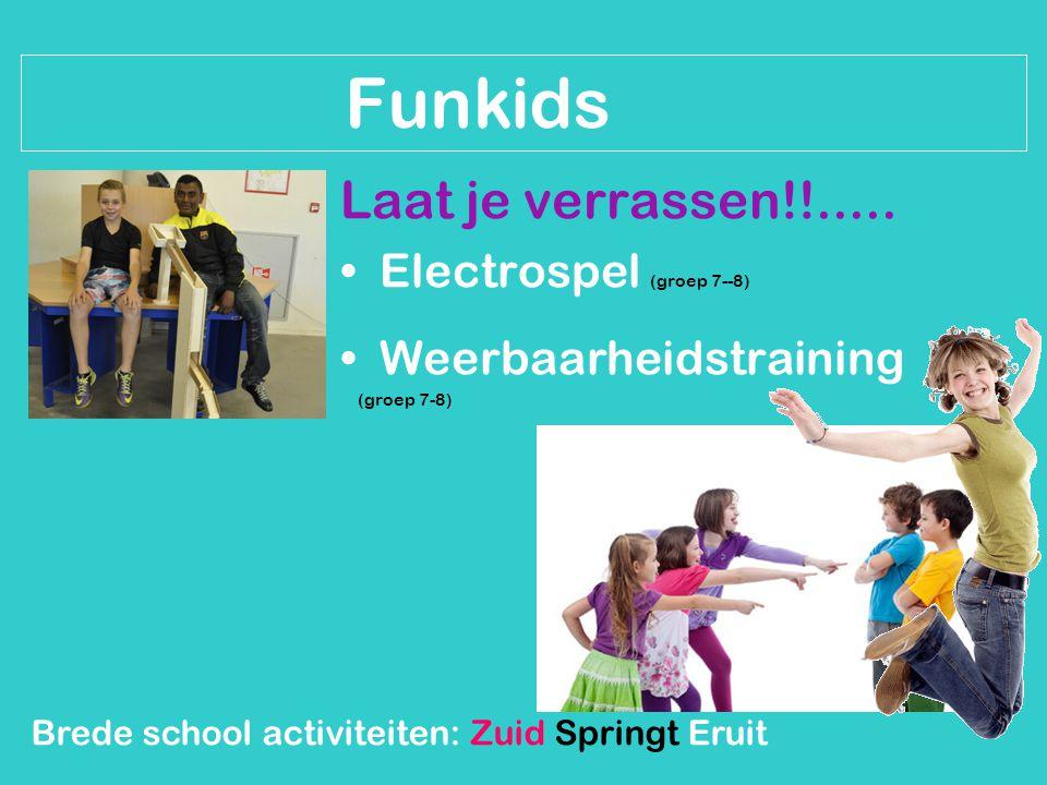 Brede school activiteiten: Zuid Springt Eruit Funkids Laat je verrassen!!..... Electrospel (groep 7--8) Weerbaarheidstraining (groep 7-8)