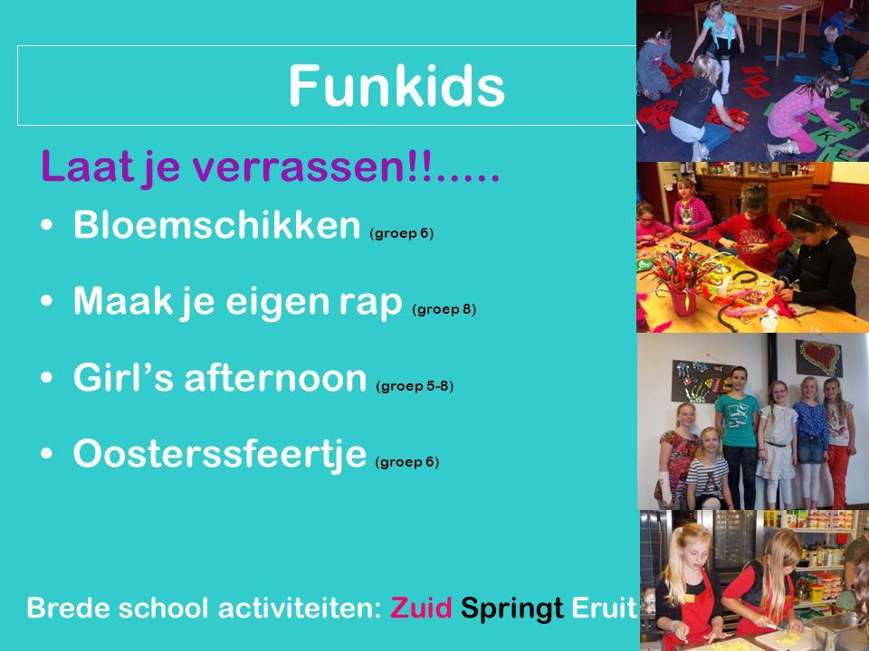 Brede school activiteiten: Zuid Springt Eruit Funkids Laat je verrassen!!..... Bloemschikken (groep 6) Maak je eigen rap (groep 8) Girl's afternoon (g