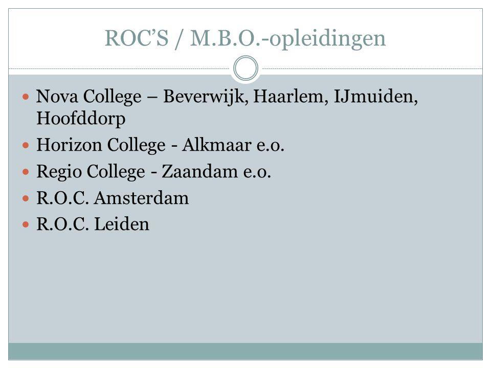 ROC'S / M.B.O.-opleidingen Nova College – Beverwijk, Haarlem, IJmuiden, Hoofddorp Horizon College - Alkmaar e.o. Regio College - Zaandam e.o. R.O.C. A
