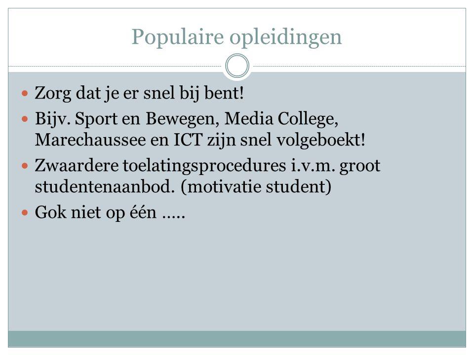 Populaire opleidingen Zorg dat je er snel bij bent! Bijv. Sport en Bewegen, Media College, Marechaussee en ICT zijn snel volgeboekt! Zwaardere toelati