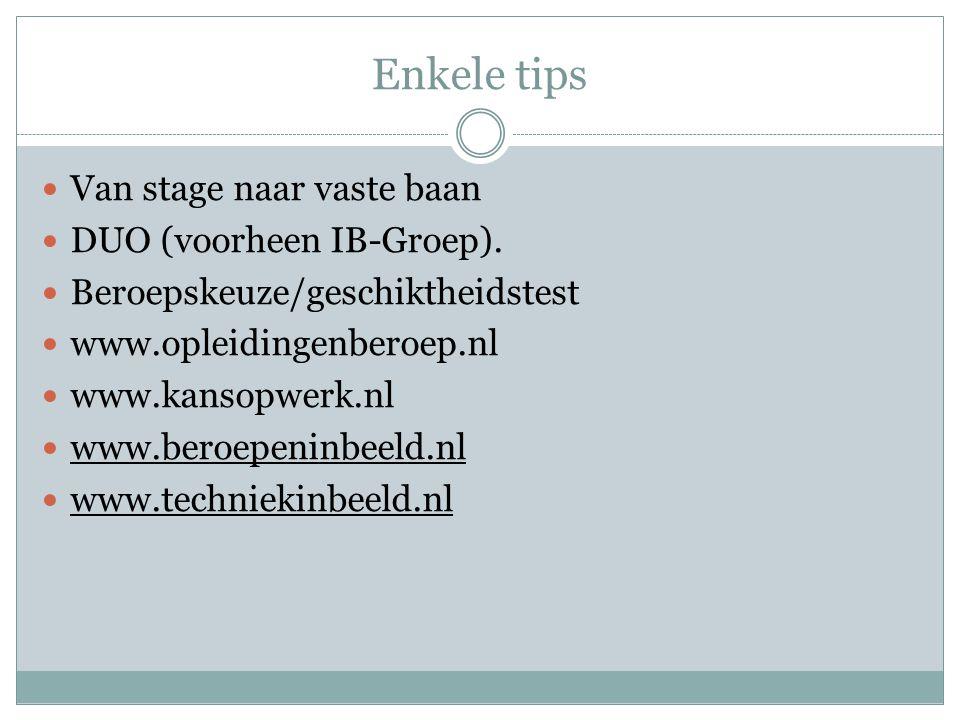 Enkele tips Van stage naar vaste baan DUO (voorheen IB-Groep). Beroepskeuze/geschiktheidstest www.opleidingenberoep.nl www.kansopwerk.nl www.beroepeni