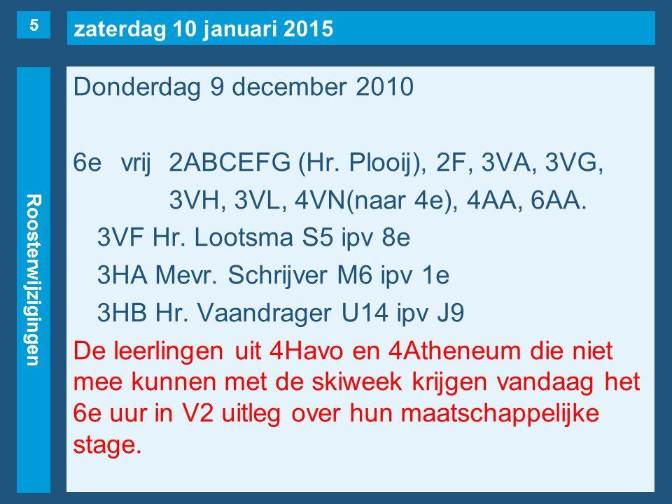 zaterdag 10 januari 2015 Roosterwijzigingen Donderdag 9 december 2010 7evrij 2ABCEFG (Hr.