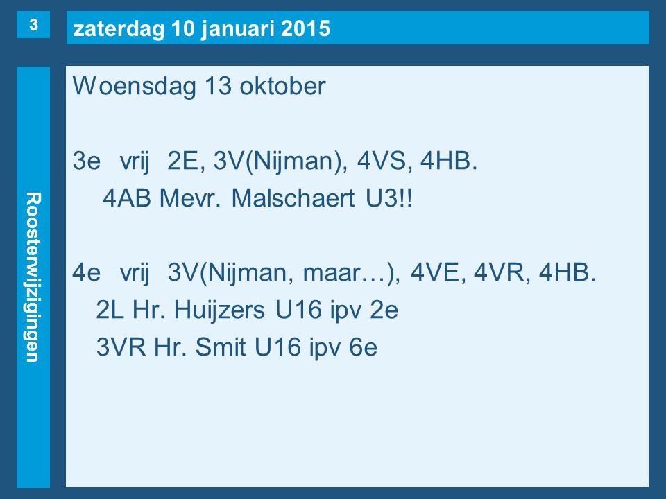 zaterdag 10 januari 2015 Roosterwijzigingen Woensdag 13 oktober 3evrij2E, 3V(Nijman), 4VS, 4HB.