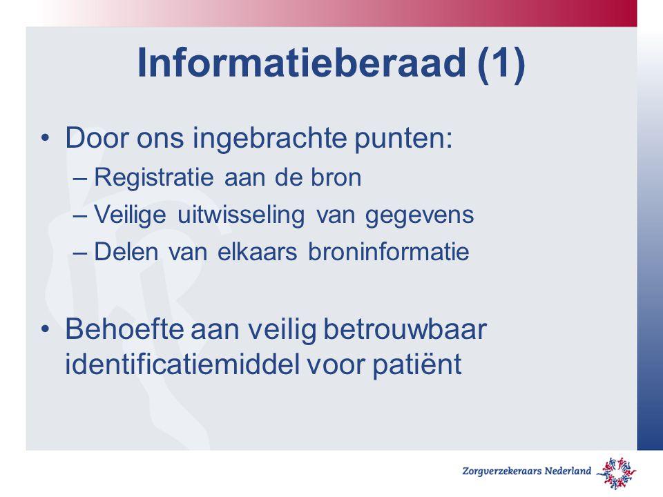 Informatieberaad (1) Door ons ingebrachte punten: –Registratie aan de bron –Veilige uitwisseling van gegevens –Delen van elkaars broninformatie Behoefte aan veilig betrouwbaar identificatiemiddel voor patiënt