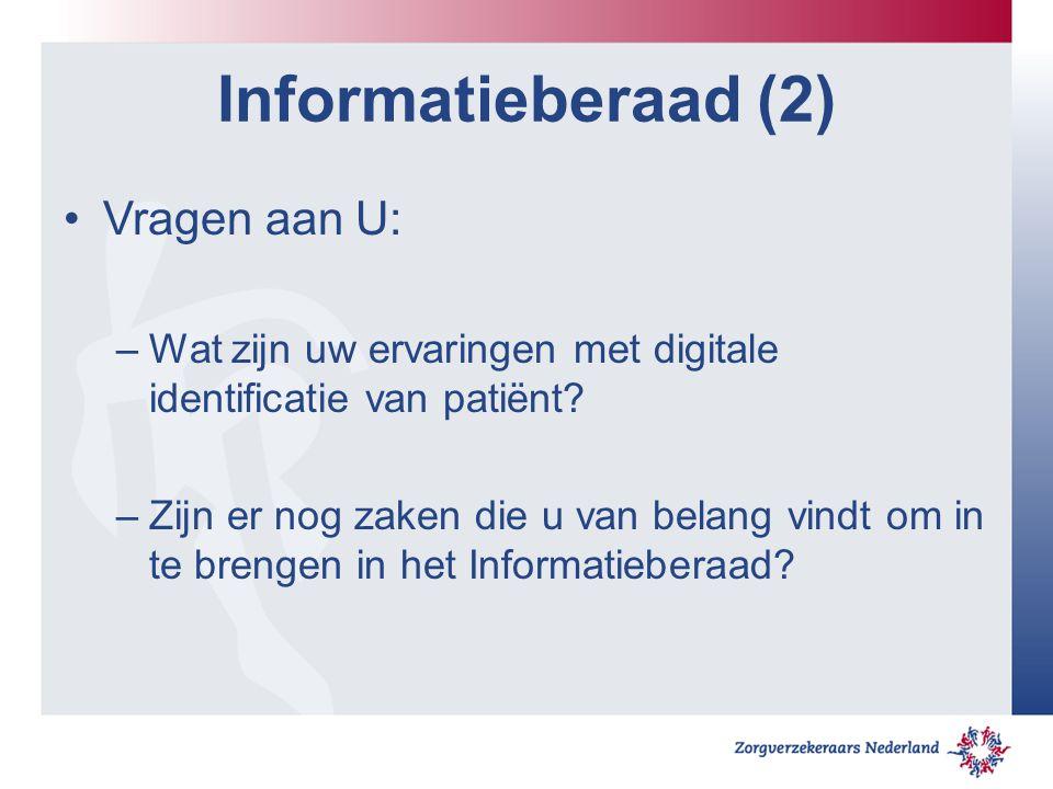 Informatieberaad (2) Vragen aan U: –Wat zijn uw ervaringen met digitale identificatie van patiënt.