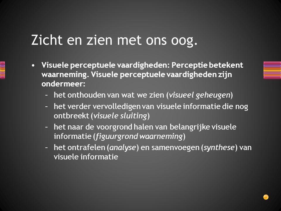 Visuele perceptuele vaardigheden: Perceptie betekent waarneming. Visuele perceptuele vaardigheden zijn ondermeer: –het onthouden van wat we zien (visu