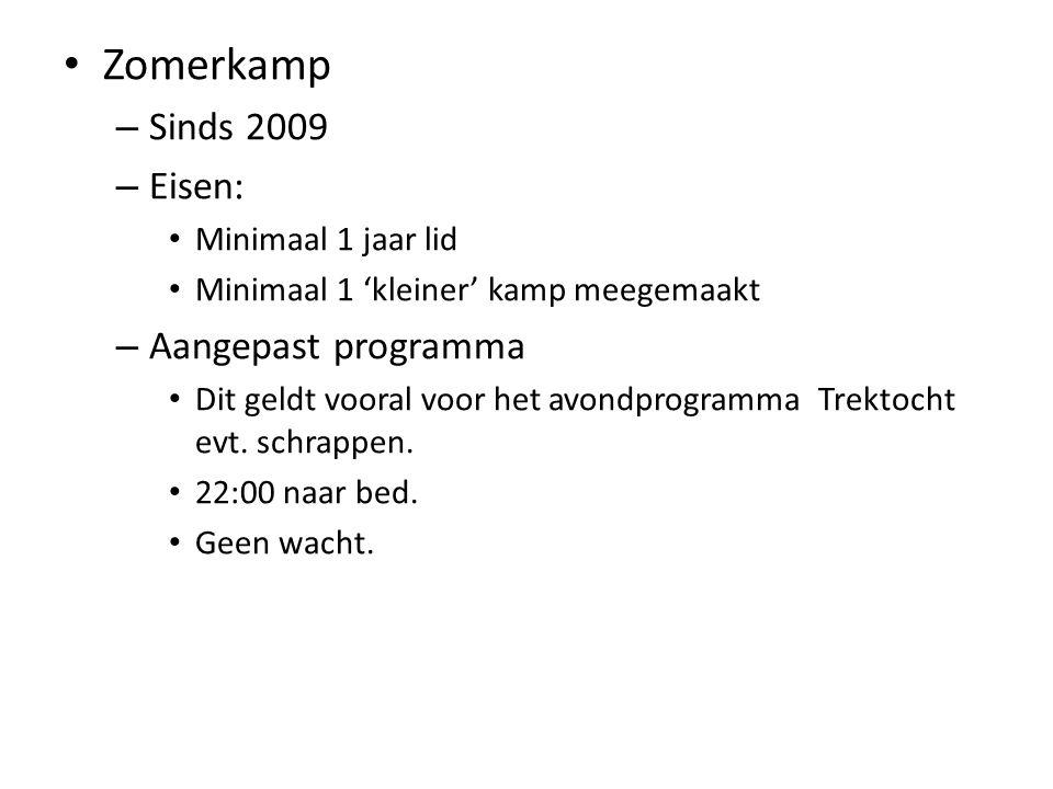 Zomerkamp – Sinds 2009 – Eisen: Minimaal 1 jaar lid Minimaal 1 'kleiner' kamp meegemaakt – Aangepast programma Dit geldt vooral voor het avondprogramm