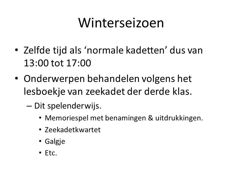 Winterseizoen Zelfde tijd als 'normale kadetten' dus van 13:00 tot 17:00 Onderwerpen behandelen volgens het lesboekje van zeekadet der derde klas. – D