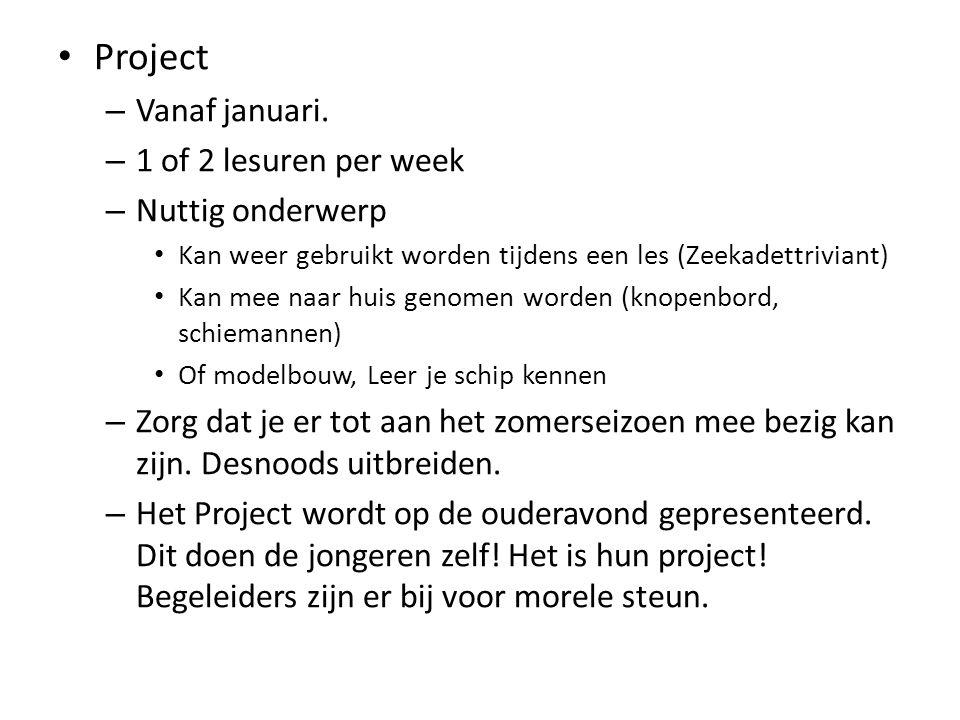 Project – Vanaf januari. – 1 of 2 lesuren per week – Nuttig onderwerp Kan weer gebruikt worden tijdens een les (Zeekadettriviant) Kan mee naar huis ge