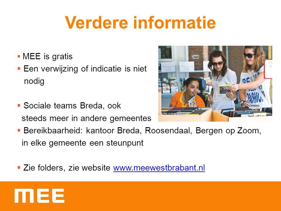 Verdere informatie  MEE is gratis  Een verwijzing of indicatie is niet nodig  Sociale teams Breda, ook steeds meer in andere gemeentes  Bereikbaar