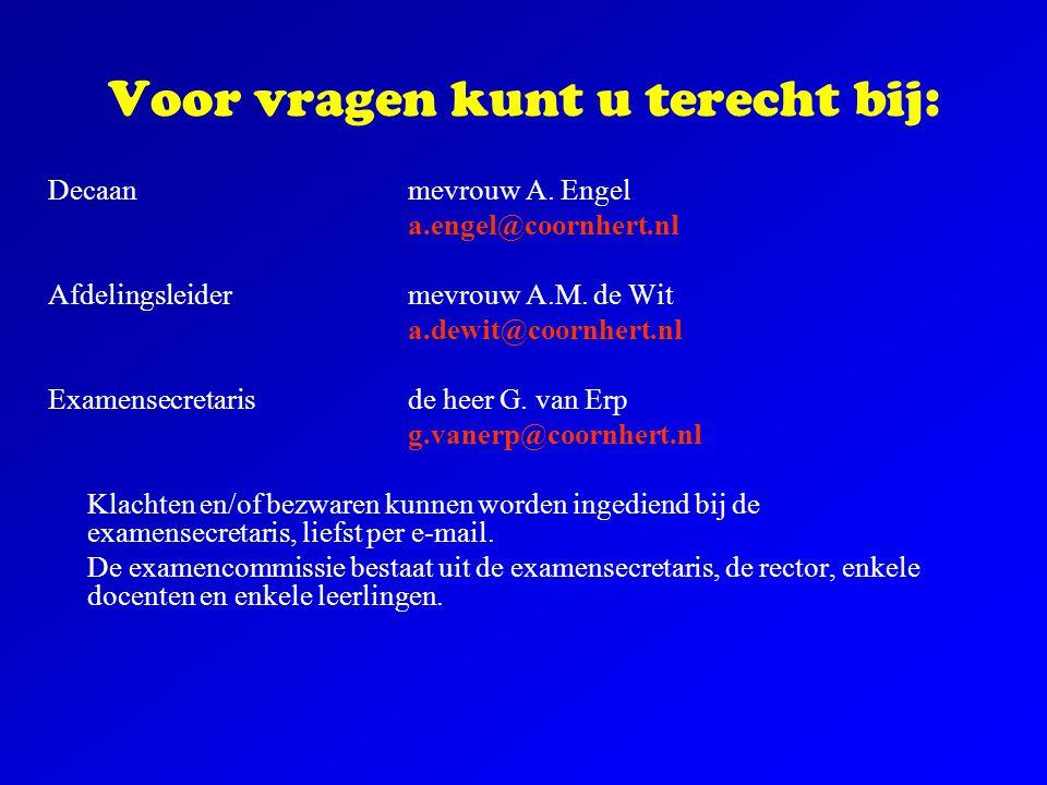 Voor vragen kunt u terecht bij: Decaan mevrouw A. Engel a.engel@coornhert.nl Afdelingsleidermevrouw A.M. de Wit a.dewit@coornhert.nl Examensecretaris