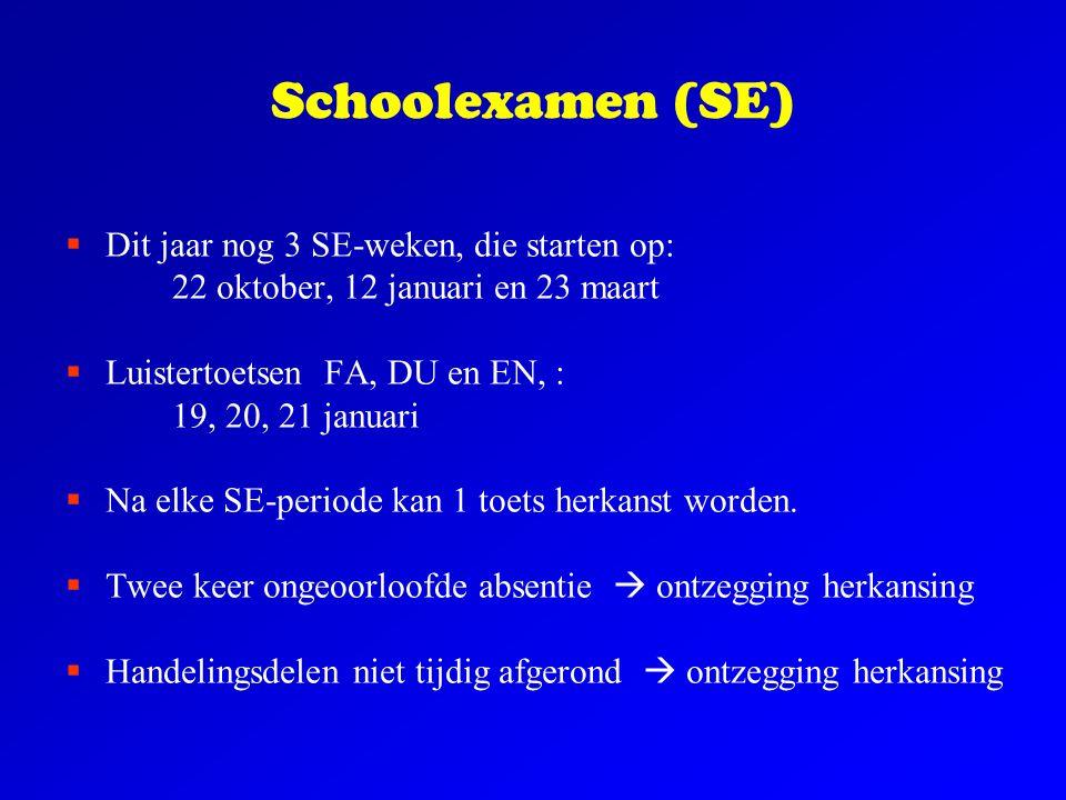 Schoolexamen (SE)  Dit jaar nog 3 SE-weken, die starten op: 22 oktober, 12 januari en 23 maart  Luistertoetsen FA, DU en EN, : 19, 20, 21 januari 