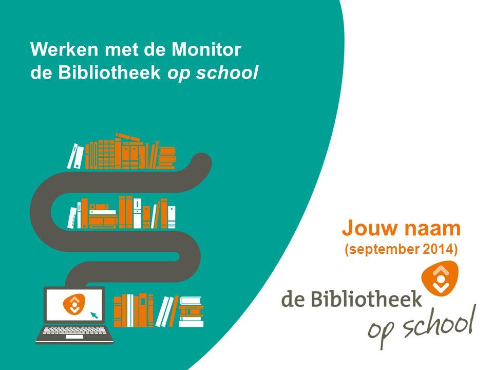 Werken met de Monitor de Bibliotheek op school Jouw naam (september 2014)
