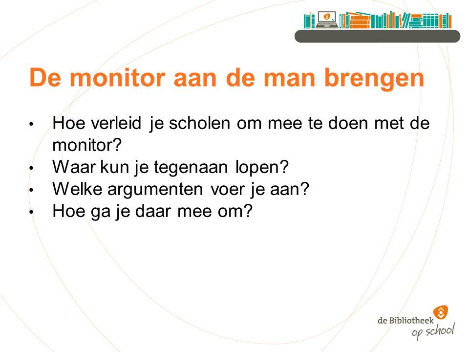 De monitor aan de man brengen Hoe verleid je scholen om mee te doen met de monitor.
