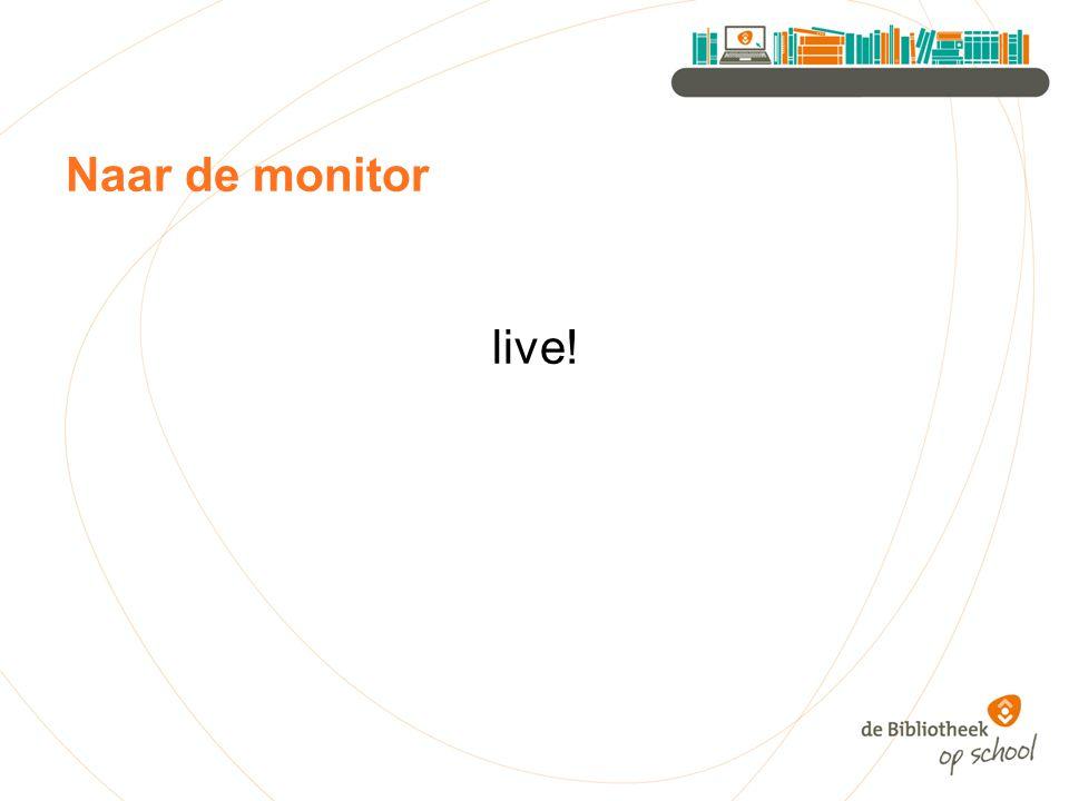 Naar de monitor live!