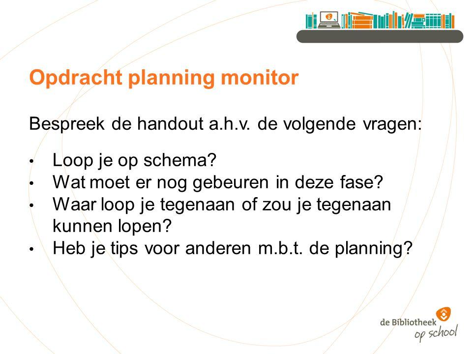 Opdracht planning monitor Bespreek de handout a.h.v.