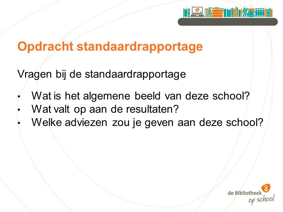 Opdracht standaardrapportage Vragen bij de standaardrapportage Wat is het algemene beeld van deze school.