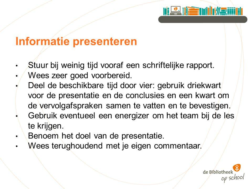 Informatie presenteren Stuur bij weinig tijd vooraf een schriftelijke rapport.