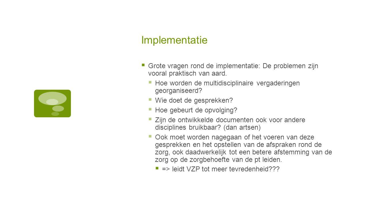 Implementatie  Grote vragen rond de implementatie: De problemen zijn vooral praktisch van aard.  Hoe worden de multidisciplinaire vergaderingen geor