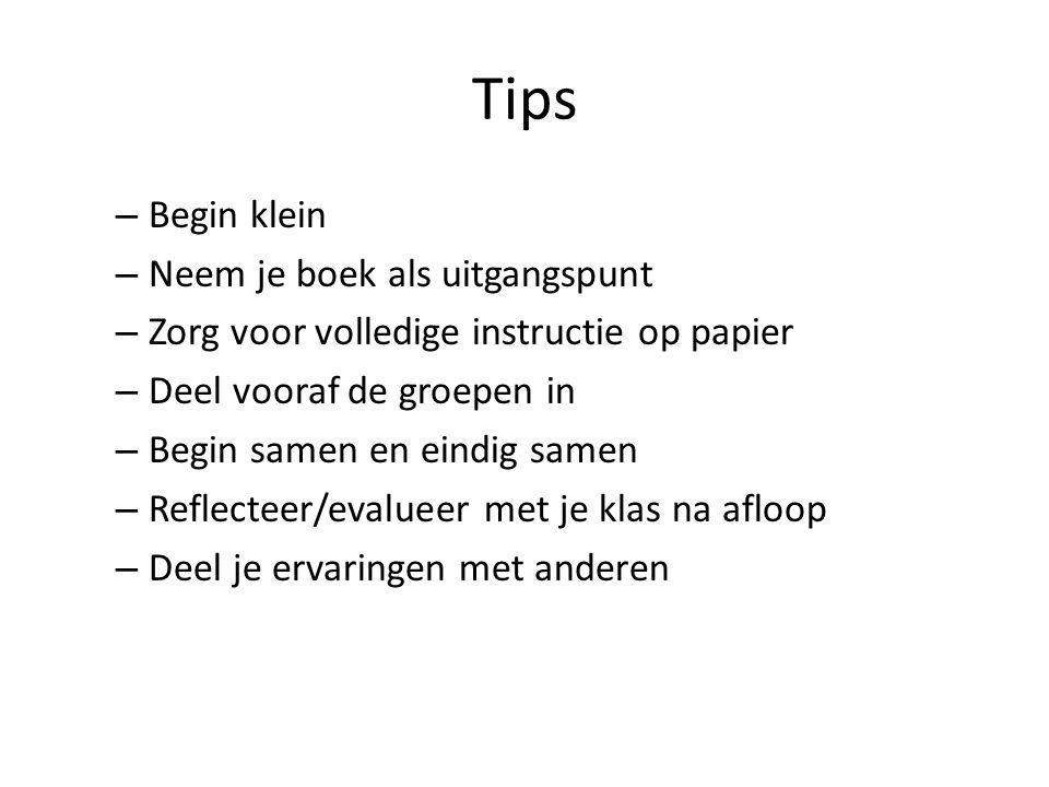 Tips – Begin klein – Neem je boek als uitgangspunt – Zorg voor volledige instructie op papier – Deel vooraf de groepen in – Begin samen en eindig same