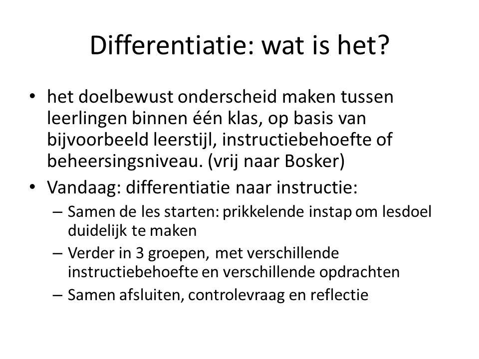 Differentiatie: wat is het? het doelbewust onderscheid maken tussen leerlingen binnen één klas, op basis van bijvoorbeeld leerstijl, instructiebehoeft