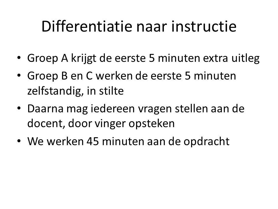 Differentiatie naar instructie Groep A krijgt de eerste 5 minuten extra uitleg Groep B en C werken de eerste 5 minuten zelfstandig, in stilte Daarna m