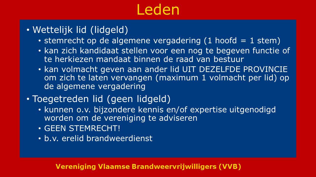 Vereniging Vlaamse Brandweervrijwilligers (VVB) Leden Wettelijk lid (lidgeld) stemrecht op de algemene vergadering (1 hoofd = 1 stem) kan zich kandida