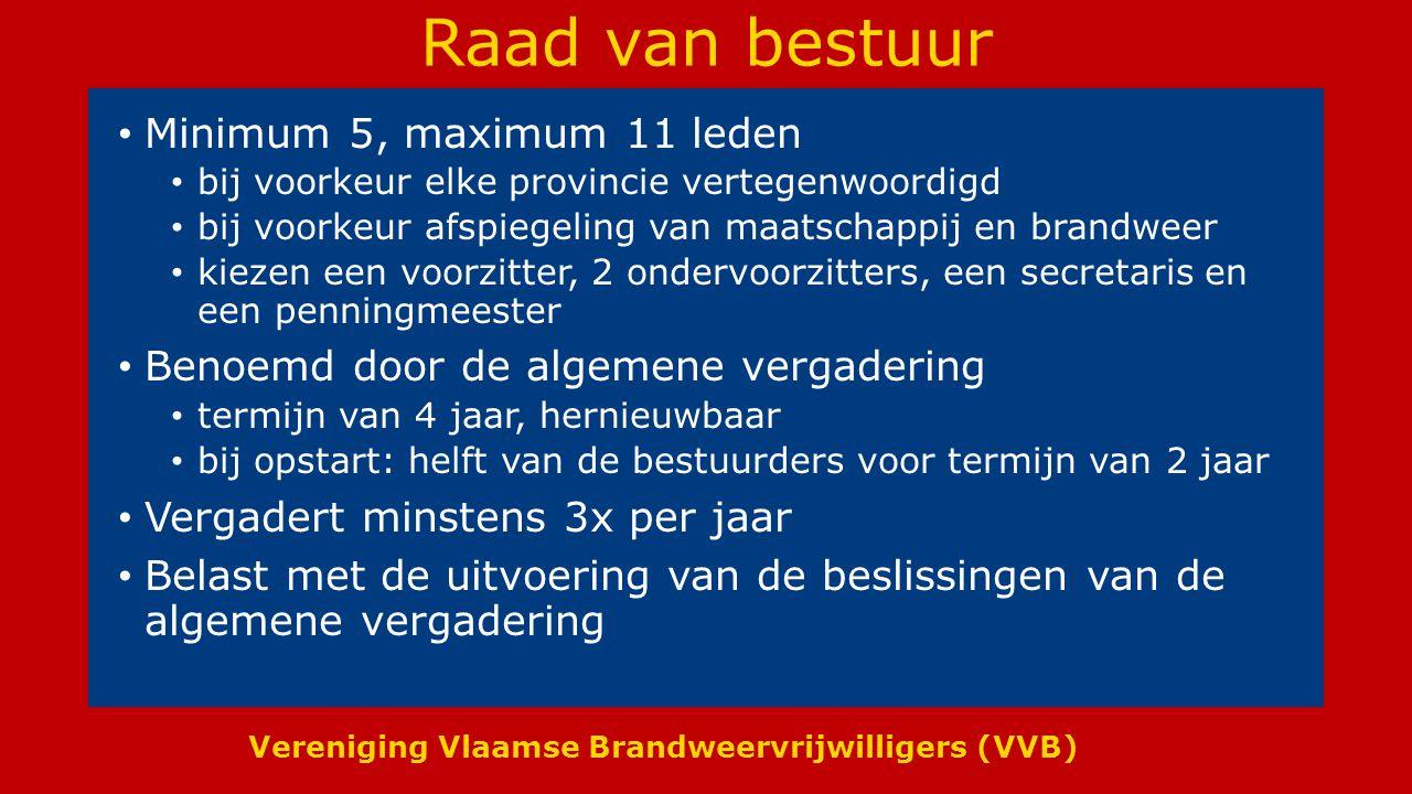 Vereniging Vlaamse Brandweervrijwilligers (VVB) Raad van bestuur Minimum 5, maximum 11 leden bij voorkeur elke provincie vertegenwoordigd bij voorkeur