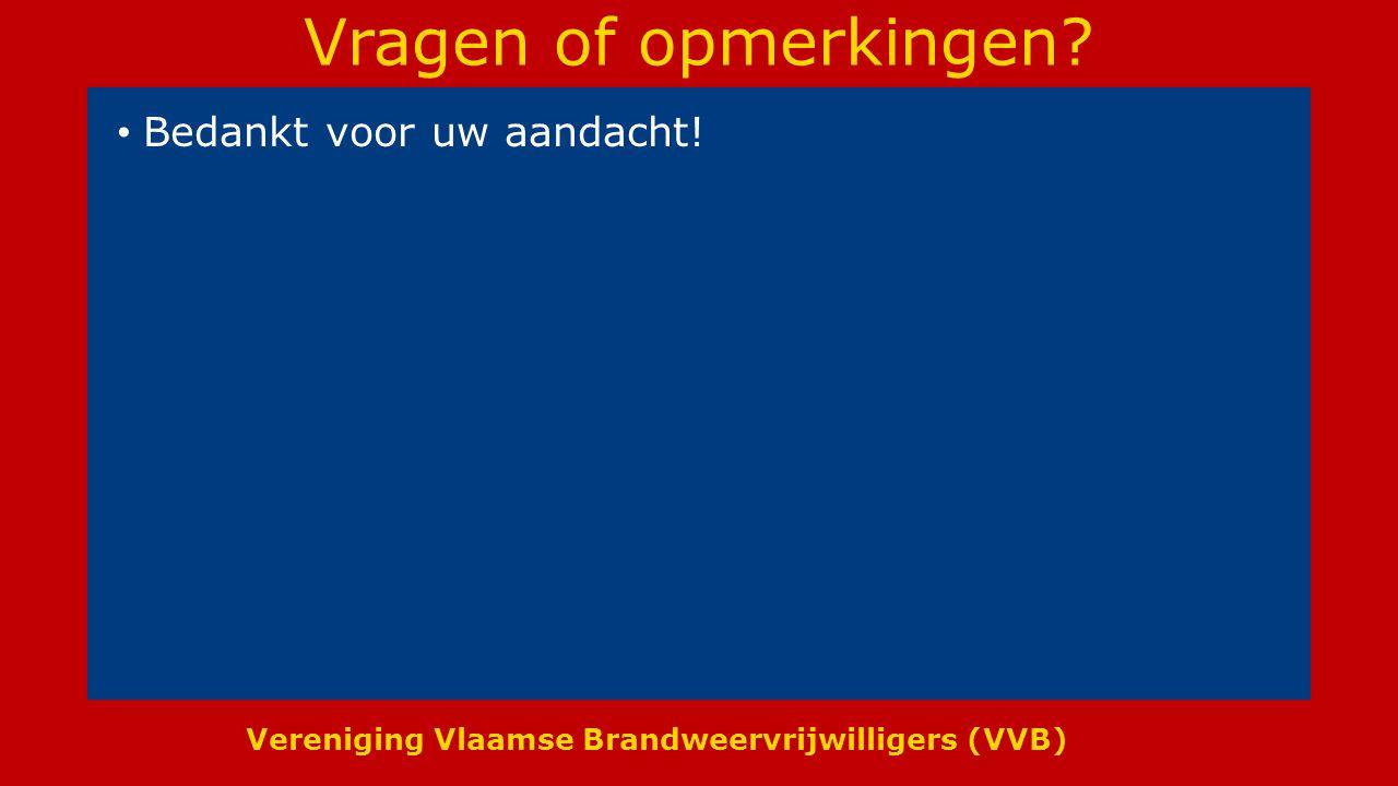 Vereniging Vlaamse Brandweervrijwilligers (VVB) Vragen of opmerkingen? Bedankt voor uw aandacht!