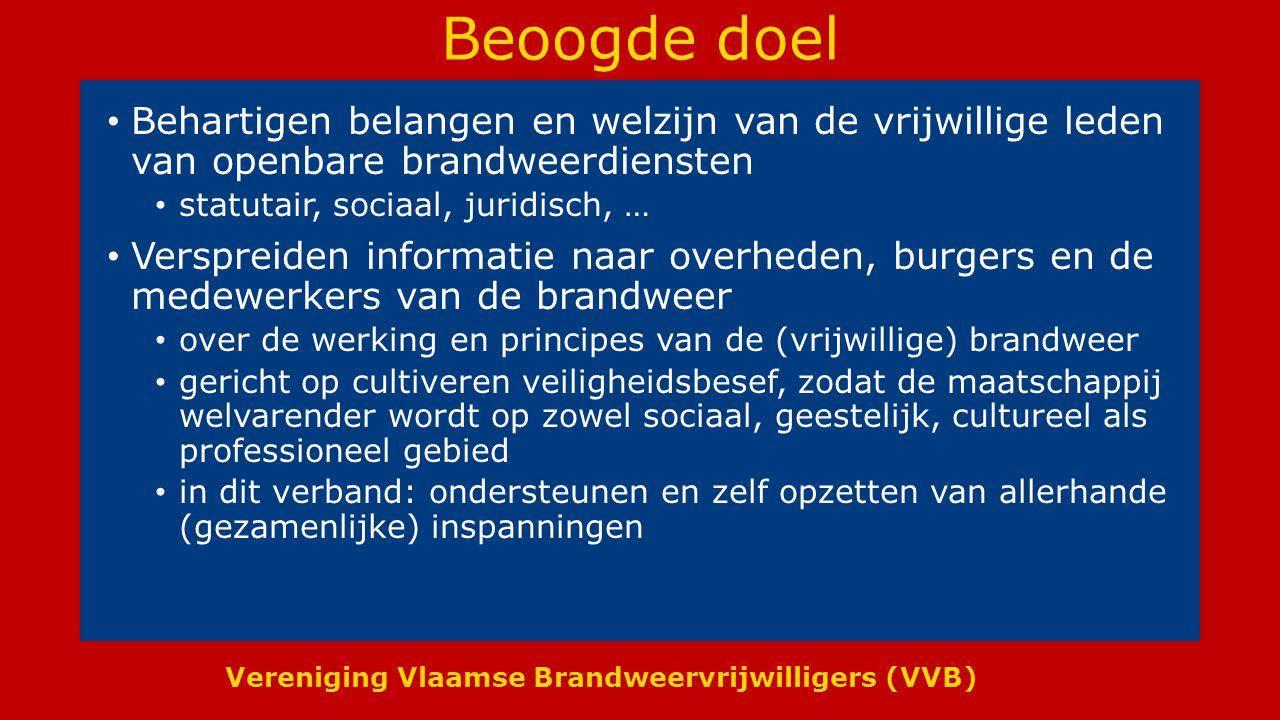 Vereniging Vlaamse Brandweervrijwilligers (VVB) Beoogde doel Behartigen belangen en welzijn van de vrijwillige leden van openbare brandweerdiensten st