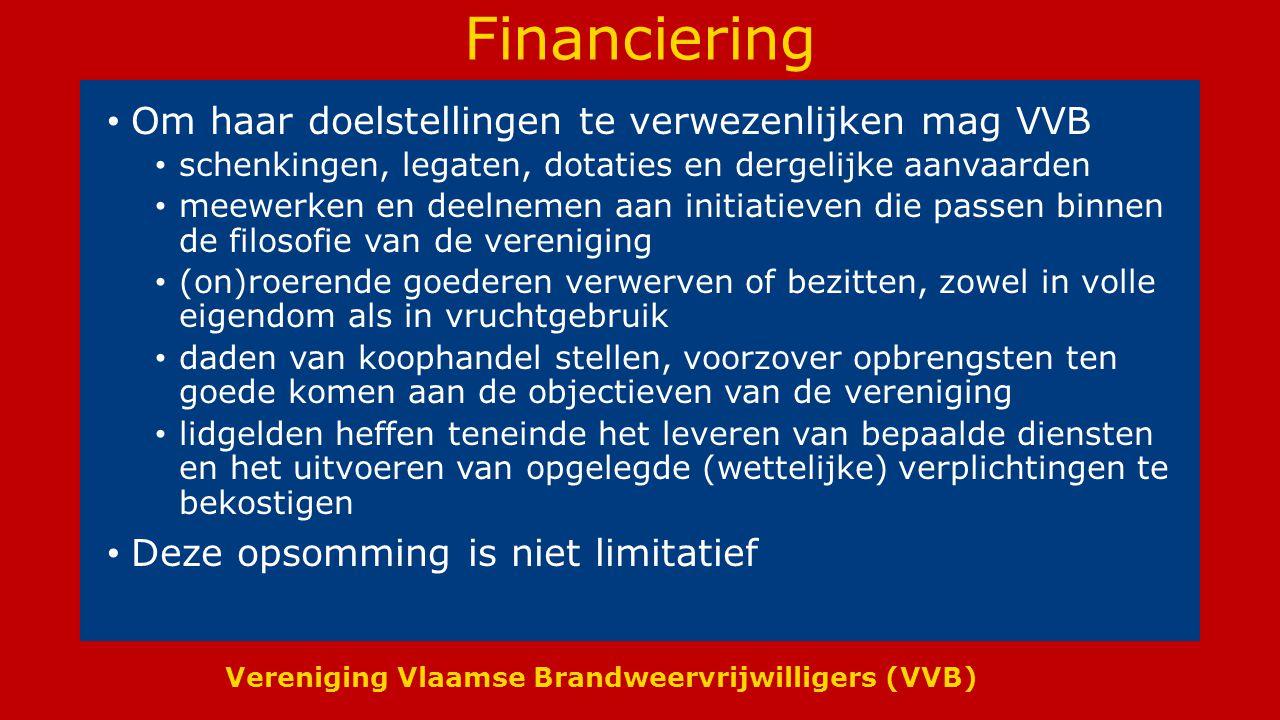 Vereniging Vlaamse Brandweervrijwilligers (VVB) Financiering Om haar doelstellingen te verwezenlijken mag VVB schenkingen, legaten, dotaties en dergel