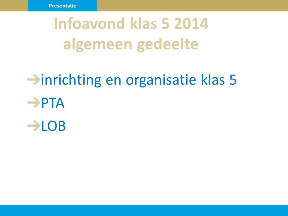 inrichting en organisatie klas 5 PTA LOB Infoavond klas 5 2014 algemeen gedeelte Presentatie