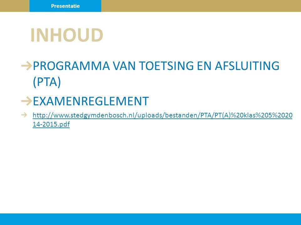 PROGRAMMA VAN TOETSING EN AFSLUITING (PTA) EXAMENREGLEMENT http://www.stedgymdenbosch.nl/uploads/bestanden/PTA/PT(A)%20klas%205%2020 14-2015.pdf INHOU