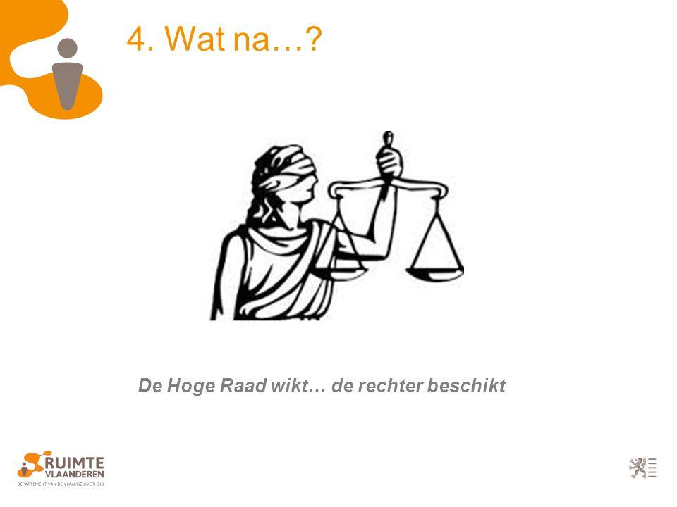 4. Wat na… De Hoge Raad wikt… de rechter beschikt