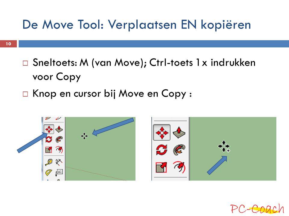De Move Tool: Verplaatsen EN kopiëren  Sneltoets: M (van Move); Ctrl-toets 1x indrukken voor Copy  Knop en cursor bij Move en Copy : 10
