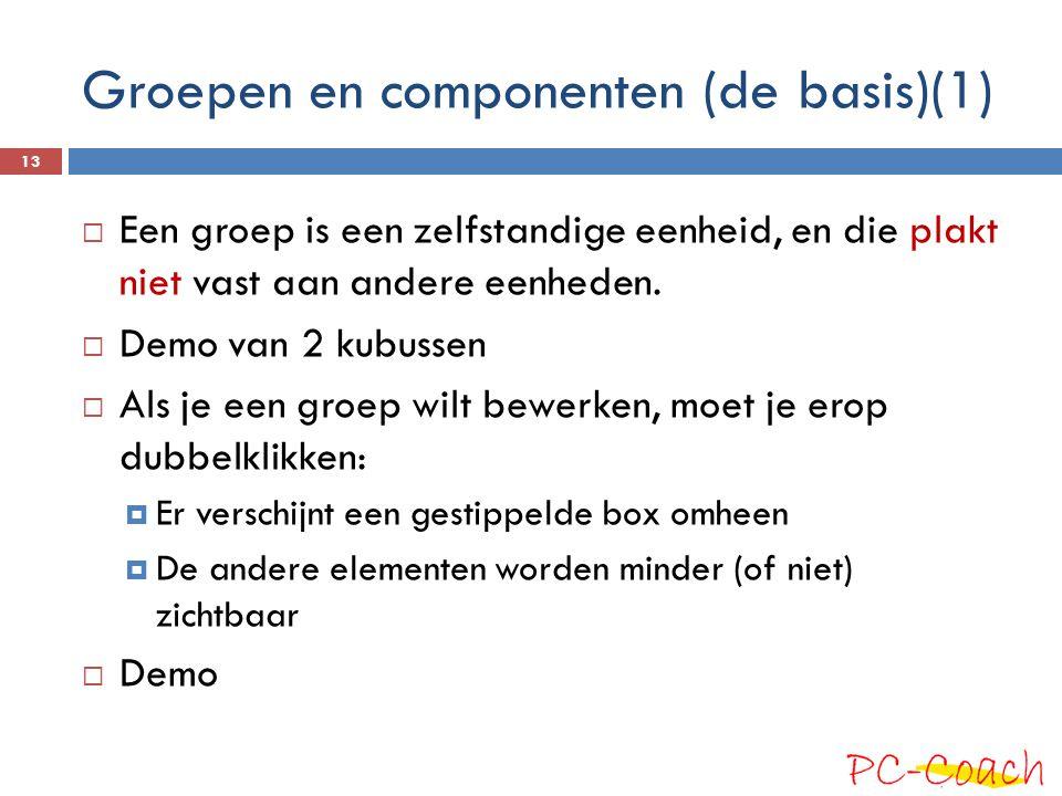 Groepen en componenten (de basis)(1)  Een groep is een zelfstandige eenheid, en die plakt niet vast aan andere eenheden.  Demo van 2 kubussen  Als
