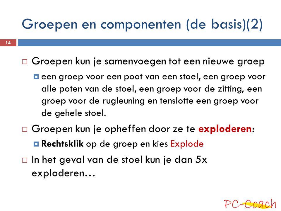 Groepen en componenten (de basis)(2)  Groepen kun je samenvoegen tot een nieuwe groep  een groep voor een poot van een stoel, een groep voor alle po